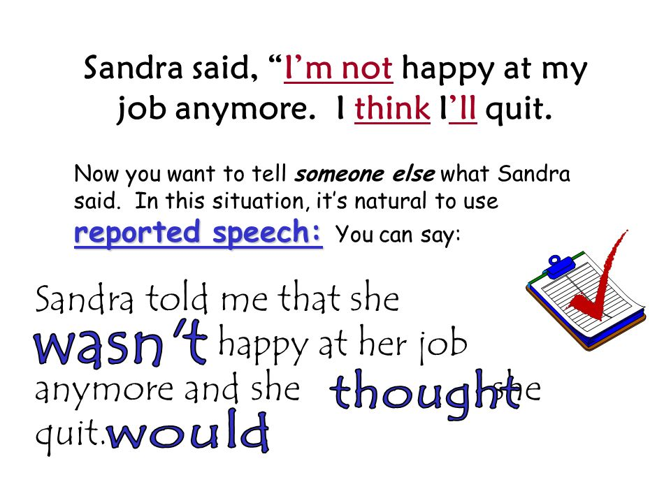 Sandra said, I'm not happy at my job anymore. I think I'll quit.