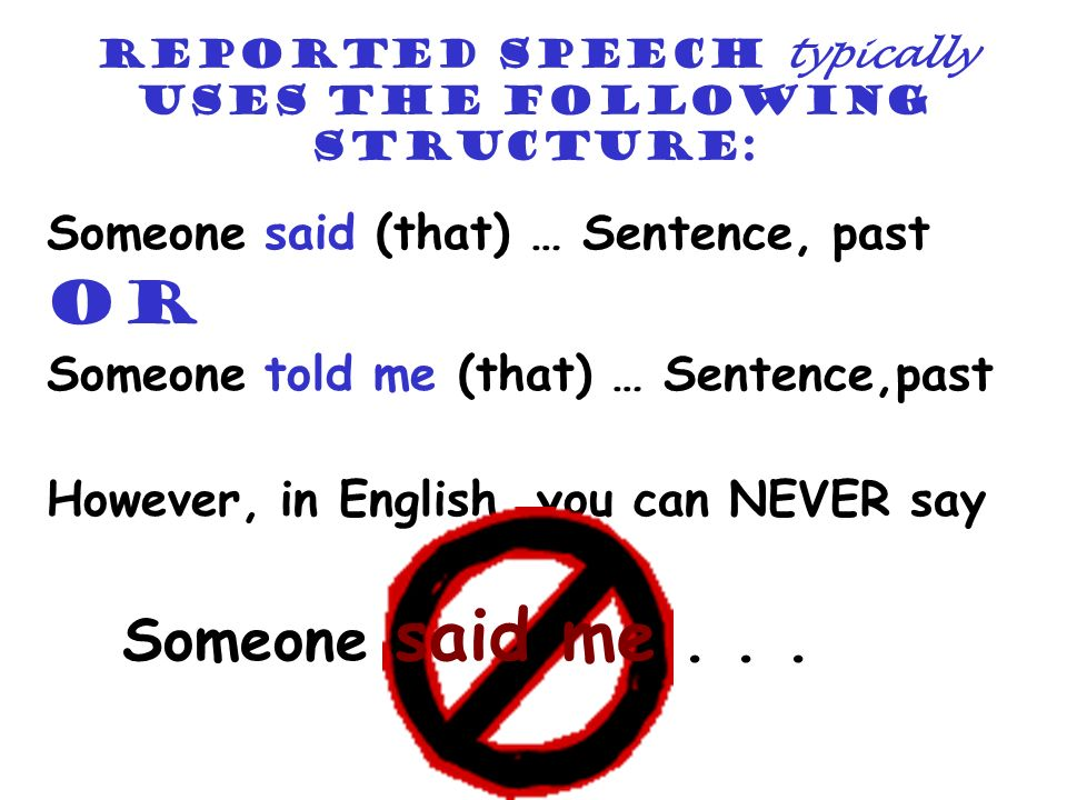Reported speech typically uses the following structure: