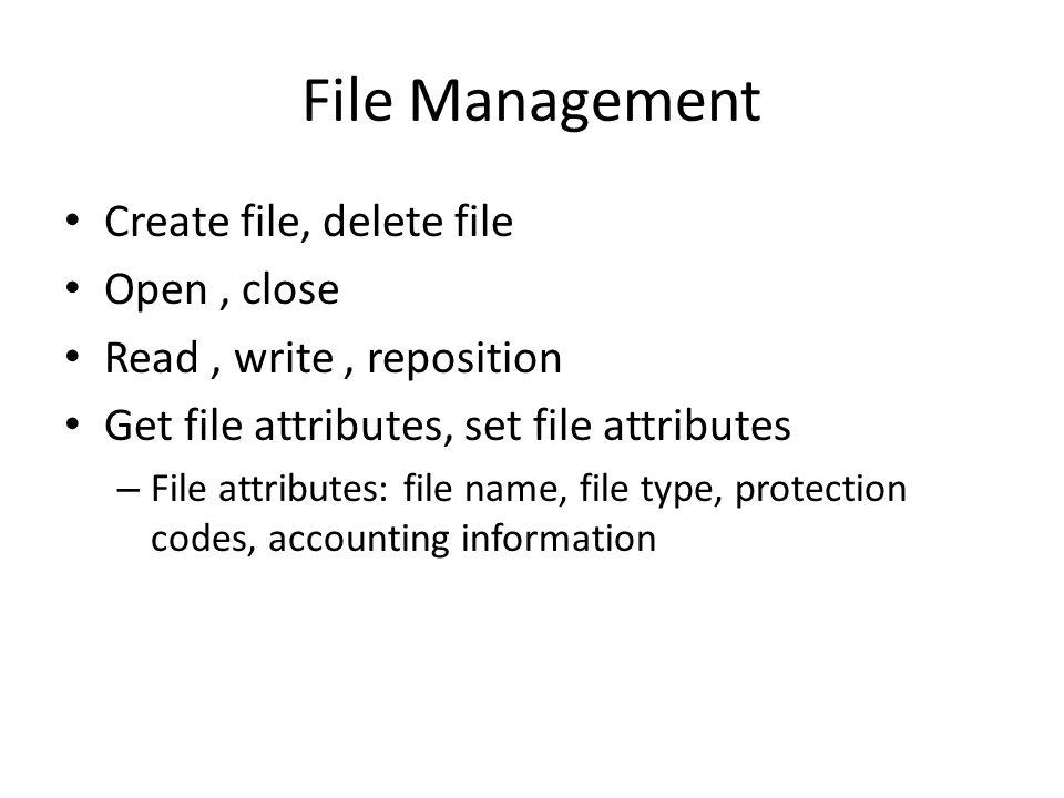 File Management Create file, delete file Open , close