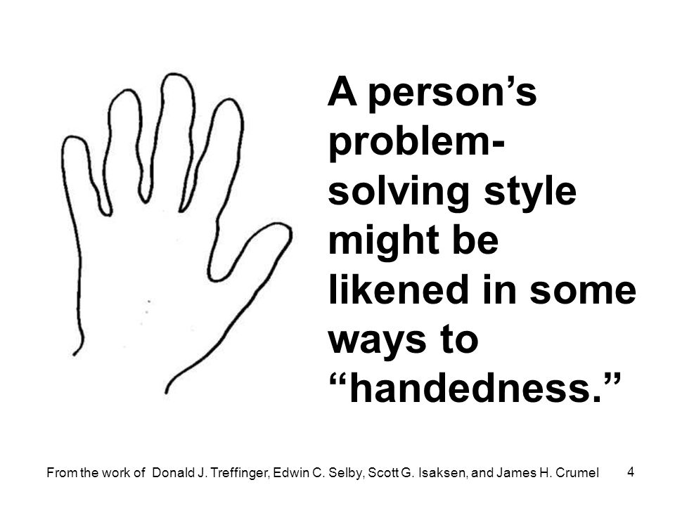 A person's problem-solving style might be likened in some ways to handedness.