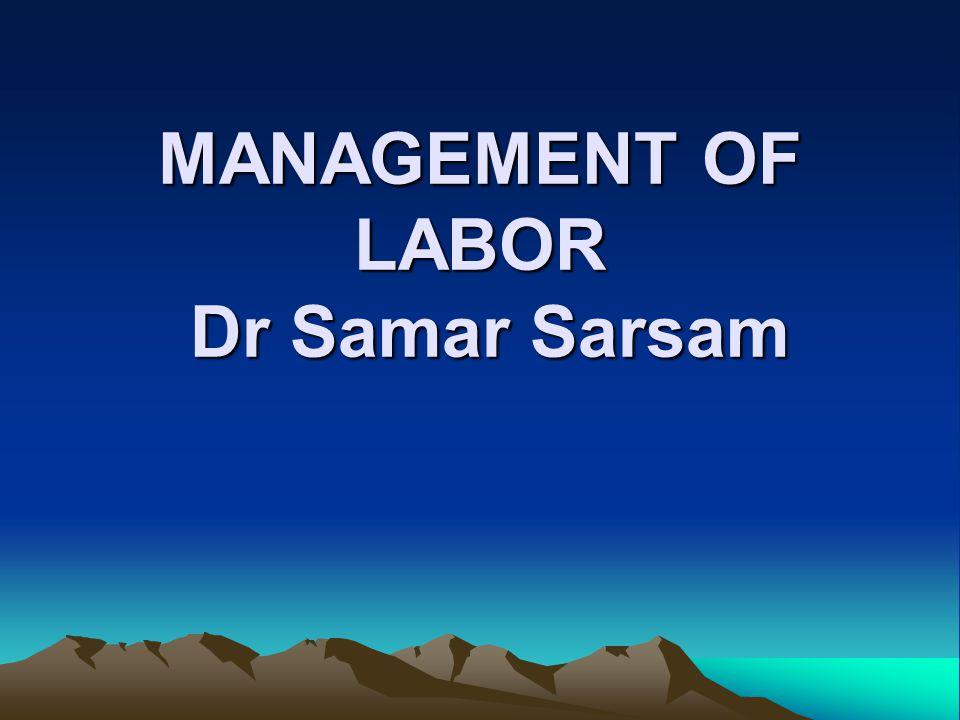 MANAGEMENT OF LABOR Dr Samar Sarsam