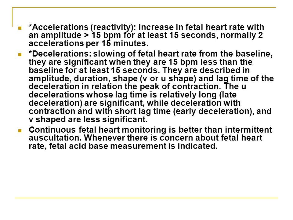 *Accelerations (reactivity): increase in fetal heart rate with an amplitude > 15 bpm for at least 15 seconds, normally 2 accelerations per 15 minutes.