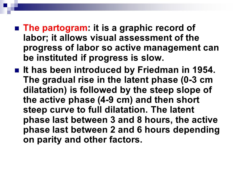 The partogram: it is a graphic record of labor; it allows visual assessment of the progress of labor so active management can be instituted if progress is slow.