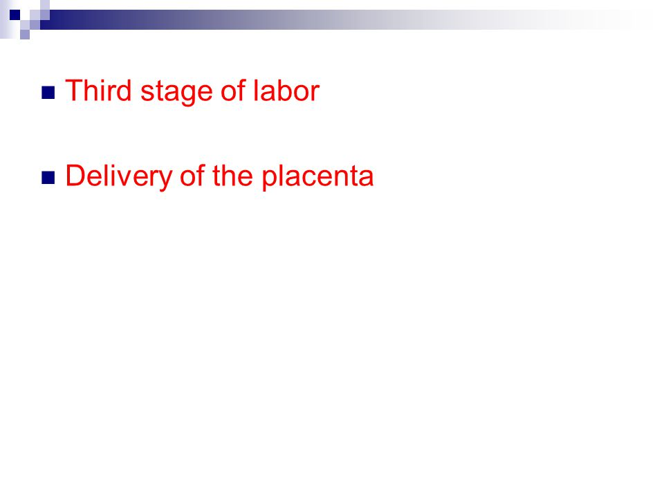 Third stage of labor Delivery of the placenta