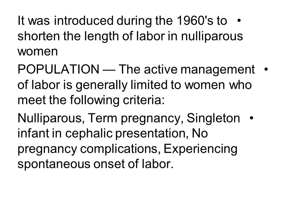 It was introduced during the 1960 s to shorten the length of labor in nulliparous women