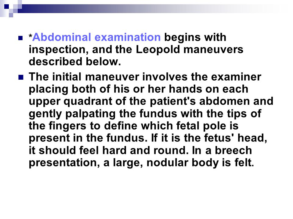 *Abdominal examination begins with inspection, and the Leopold maneuvers described below.