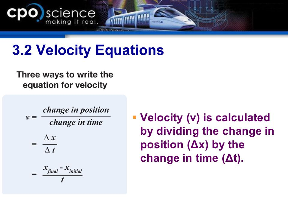 3.2 Velocity Equations Velocity (v) is calculated by dividing the change in position (Δx) by the change in time (Δt).