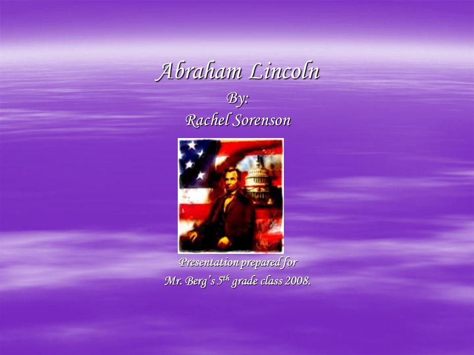 Abraham Lincoln By: Rachel Sorenson