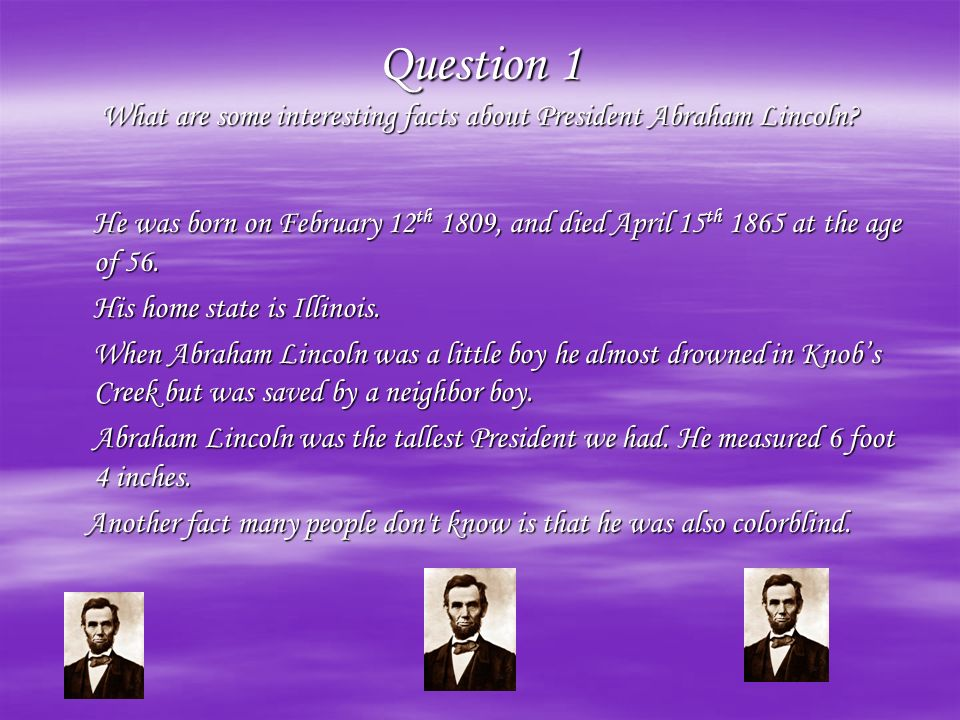 Question 1 What are some interesting facts about President Abraham Lincoln