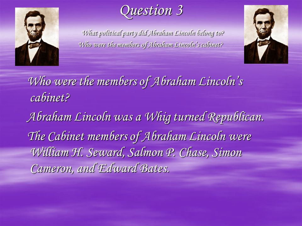 Question 3 What political party did Abraham Lincoln belong to