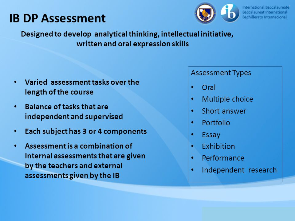 IB DP Assessment Designed to develop analytical thinking, intellectual initiative, written and oral expression skills.