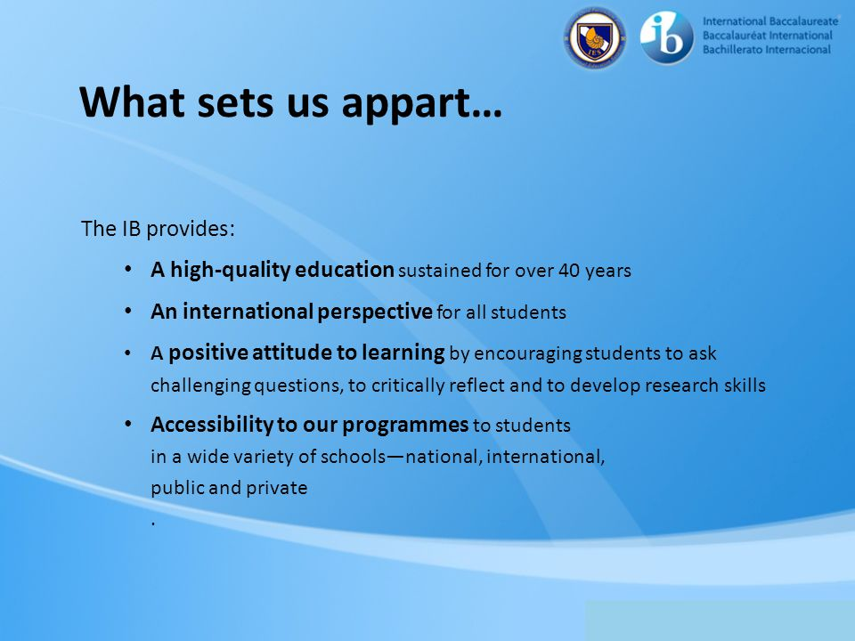What sets us appart… The IB provides: