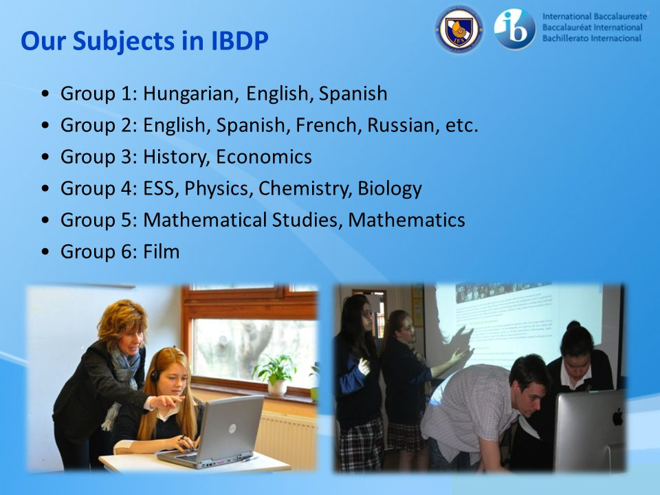 Our Subjects in IBDP Group 1: Hungarian, English, Spanish