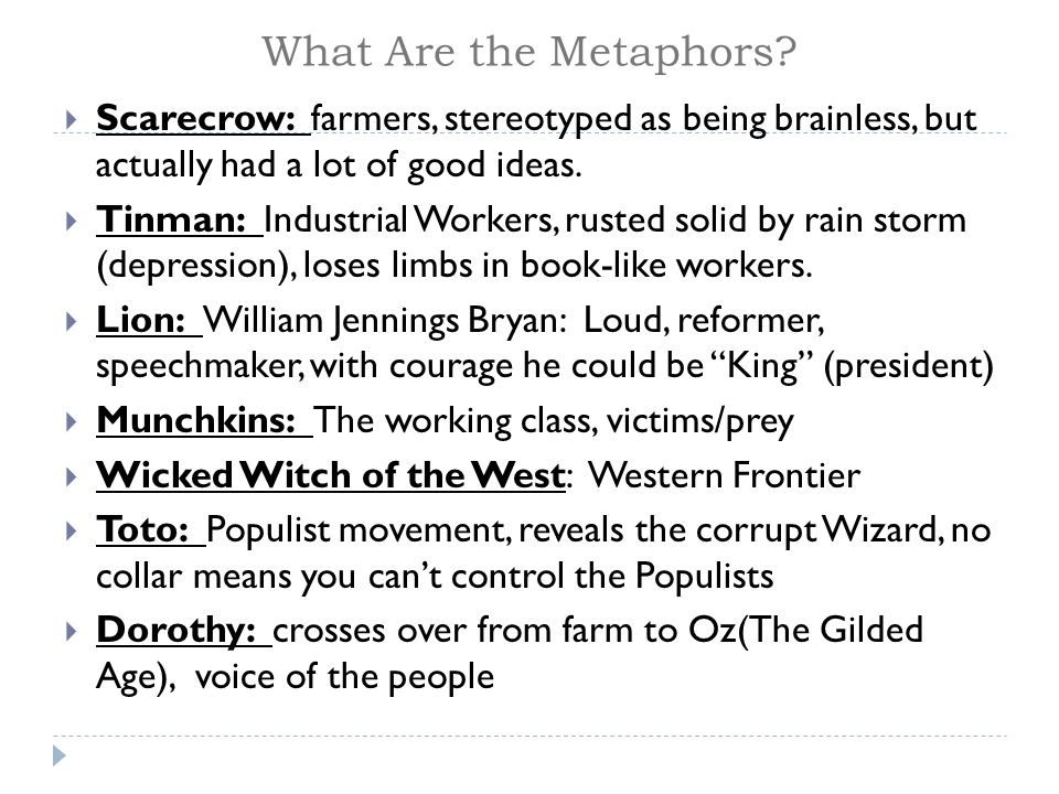 What Are the Metaphors Scarecrow: farmers, stereotyped as being brainless, but actually had a lot of good ideas.