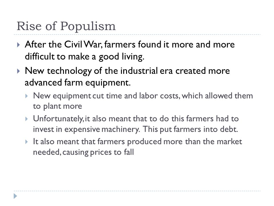 Rise of Populism After the Civil War, farmers found it more and more difficult to make a good living.