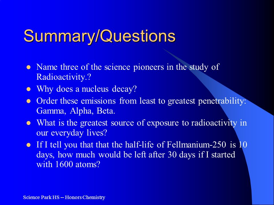 Summary/Questions Name three of the science pioneers in the study of Radioactivity. Why does a nucleus decay