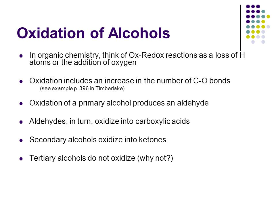 Oxidation of Alcohols In organic chemistry, think of Ox-Redox reactions as a loss of H atoms or the addition of oxygen.