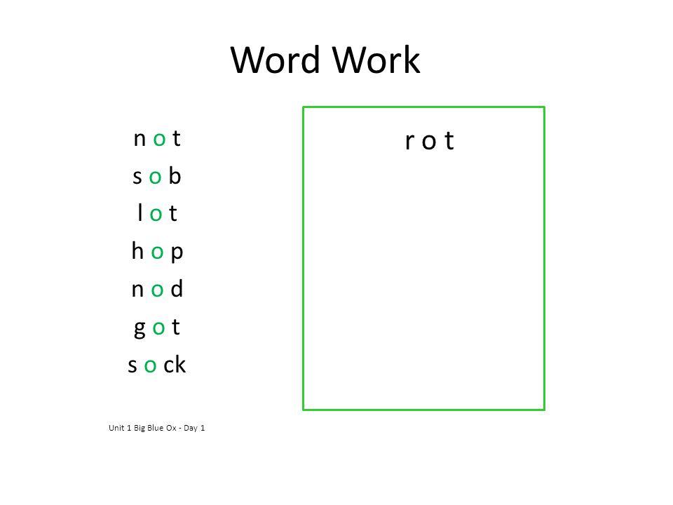 Word Work r o t n o t s o b l o t h o p n o d g o t s o ck