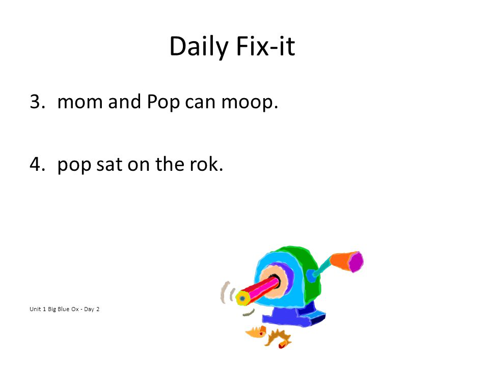 Daily Fix-it mom and Pop can moop. pop sat on the rok.