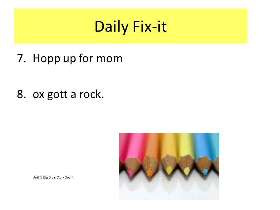 Daily Fix-it Hopp up for mom ox gott a rock.