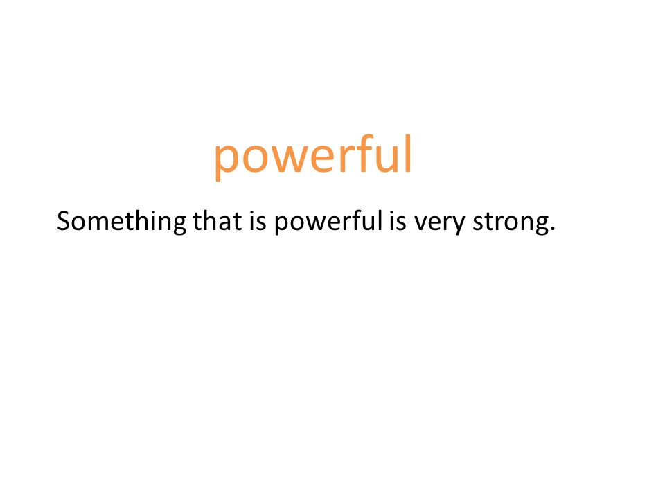 powerful Something that is powerful is very strong.