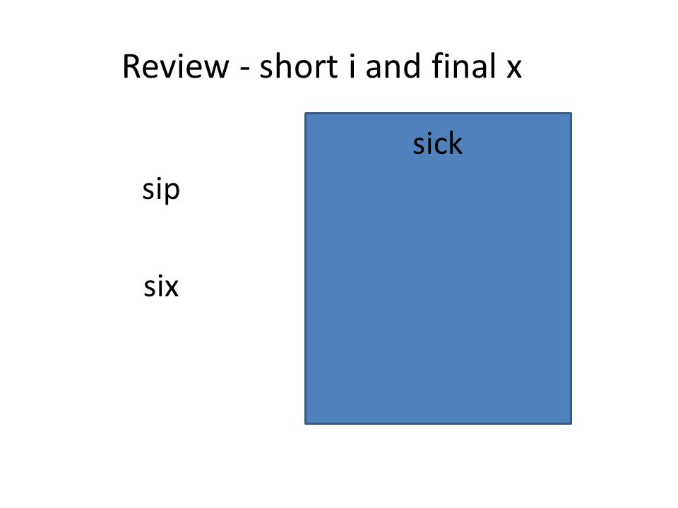 Review - short i and final x