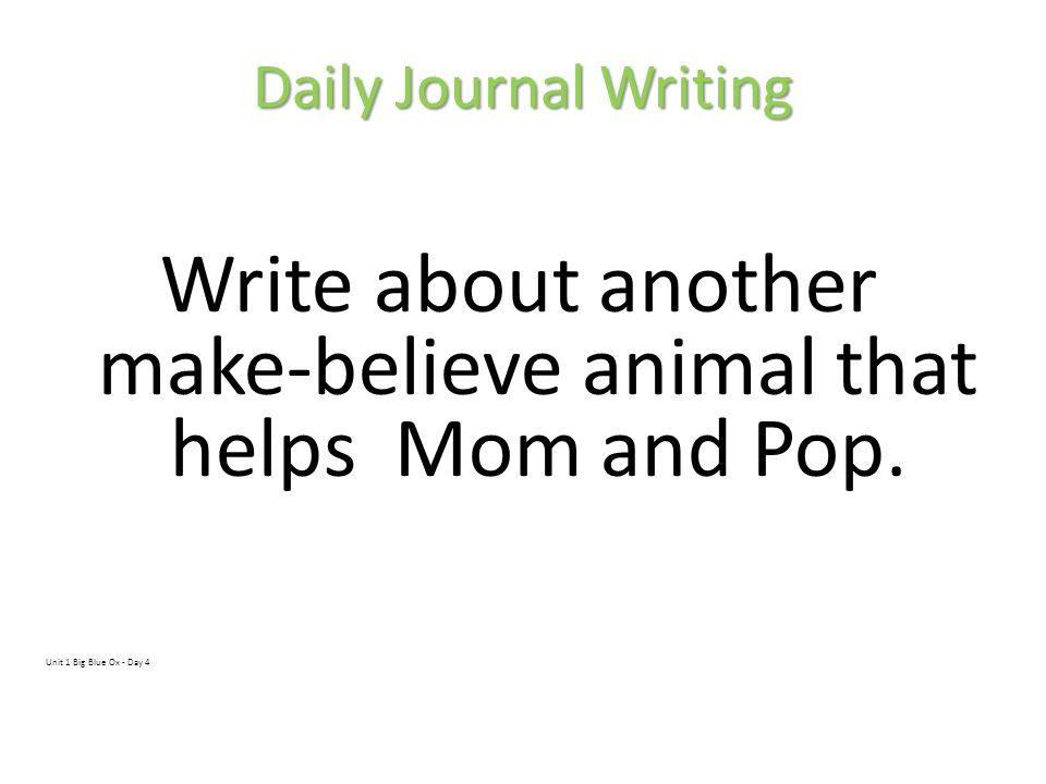 Write about another make-believe animal that helps Mom and Pop.