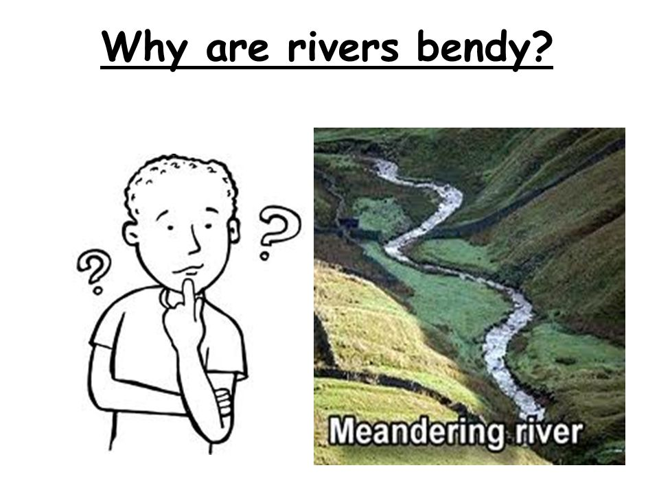 Why are rivers bendy