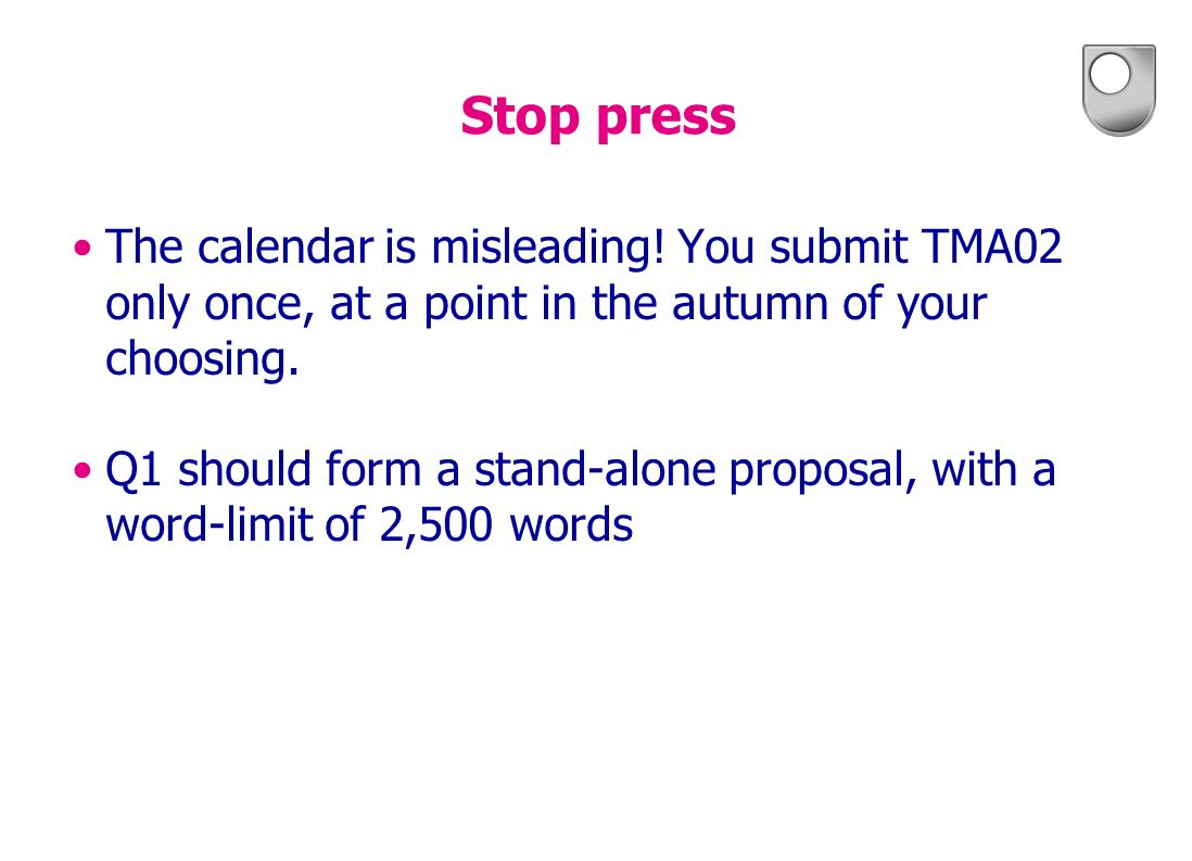 Stop press The calendar is misleading! You submit TMA02 only once, at a point in the autumn of your choosing.