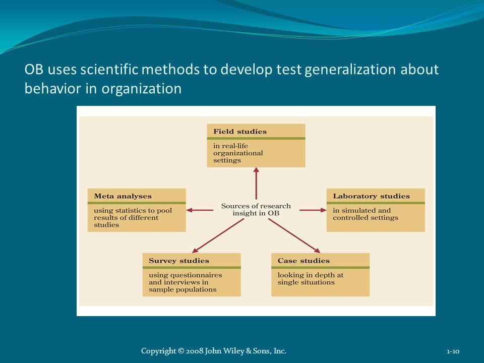 OB uses scientific methods to develop test generalization about behavior in organization