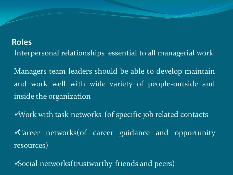 Roles Interpersonal relationships essential to all managerial work
