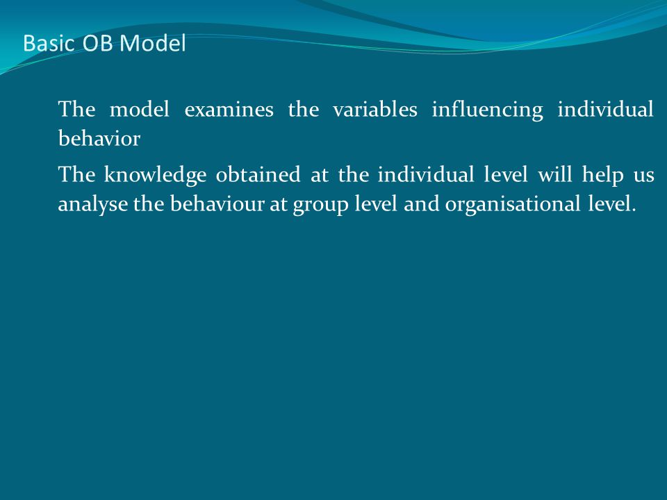 Basic OB Model The model examines the variables influencing individual behavior.