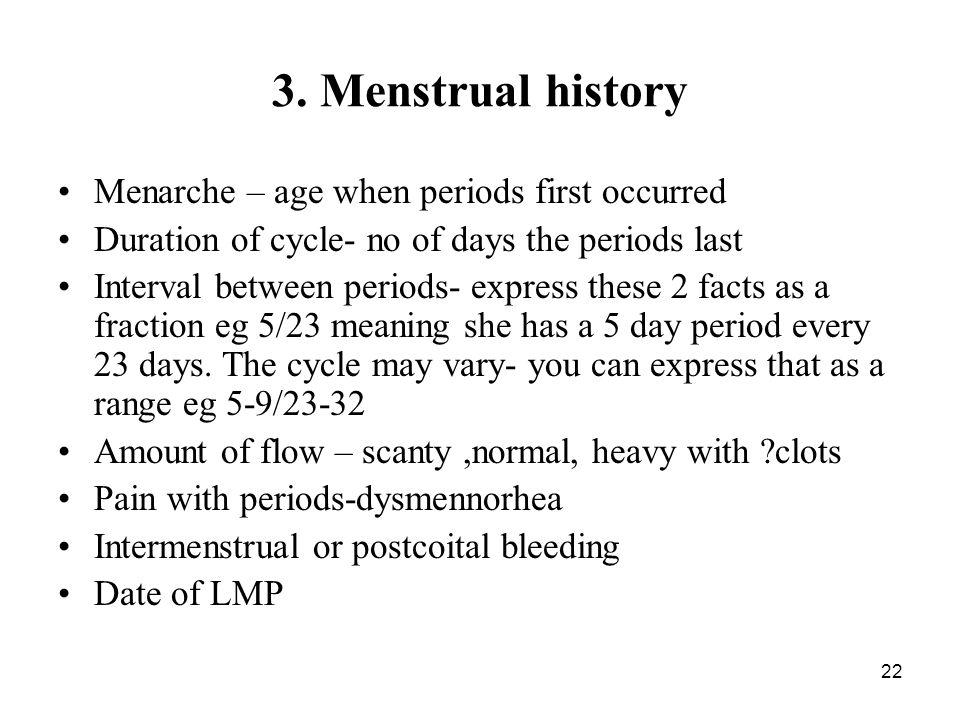 3. Menstrual history Menarche – age when periods first occurred