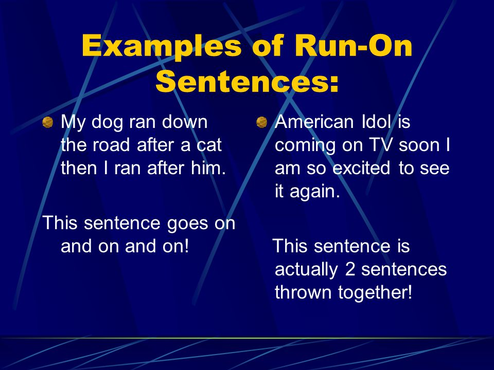 Examples of Run-On Sentences: