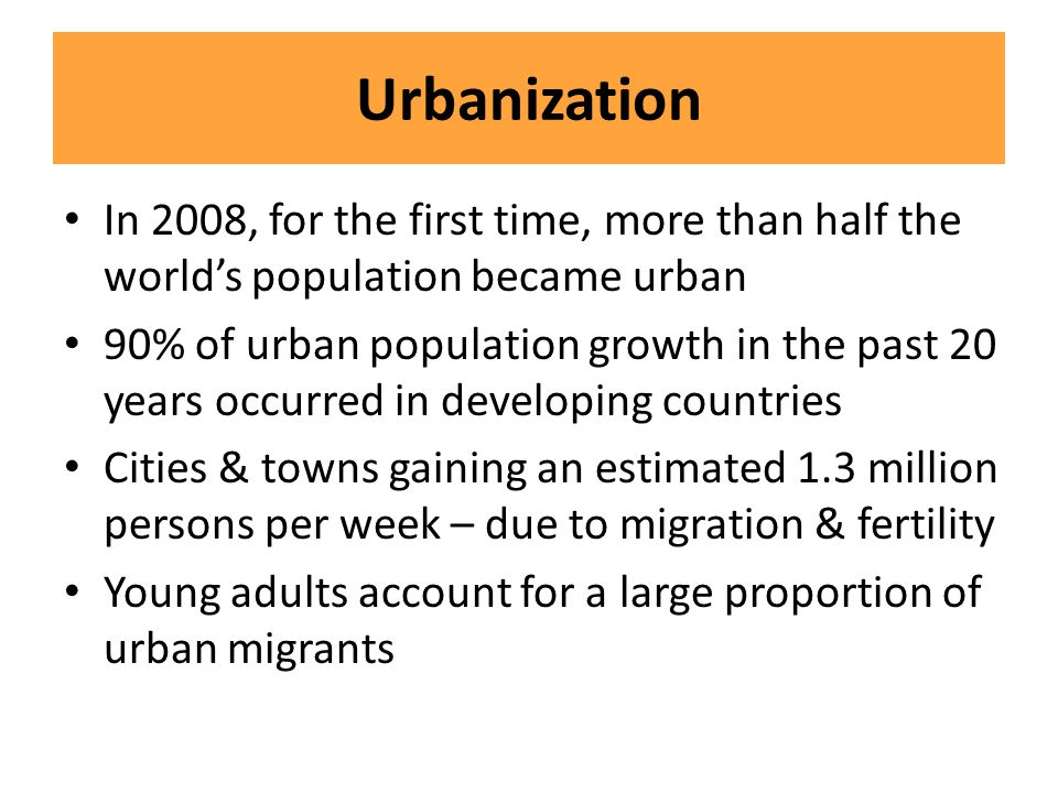 Urbanization In 2008, for the first time, more than half the world's population became urban.