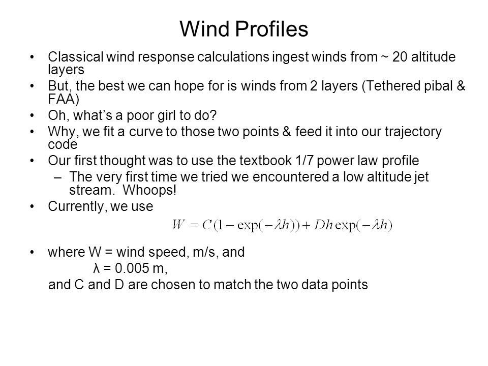 Wind Profiles Classical wind response calculations ingest winds from ~ 20 altitude layers.
