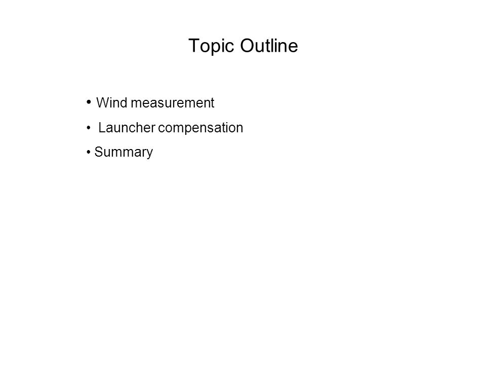 Topic Outline Wind measurement Launcher compensation Summary