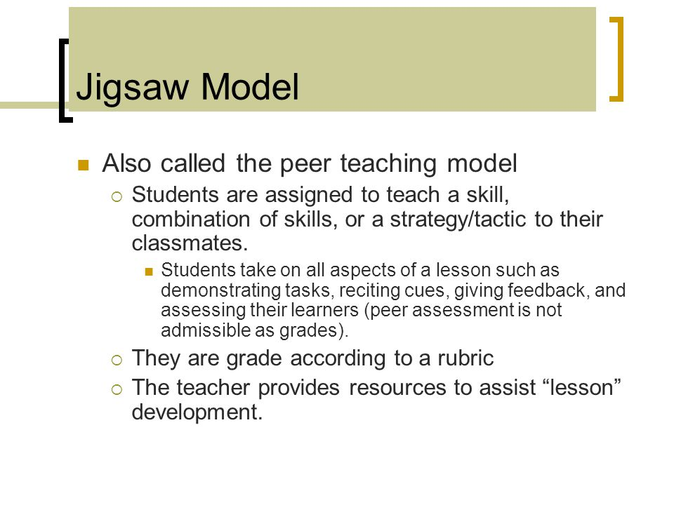 Jigsaw Model Also called the peer teaching model