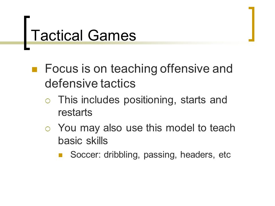 Tactical Games Focus is on teaching offensive and defensive tactics