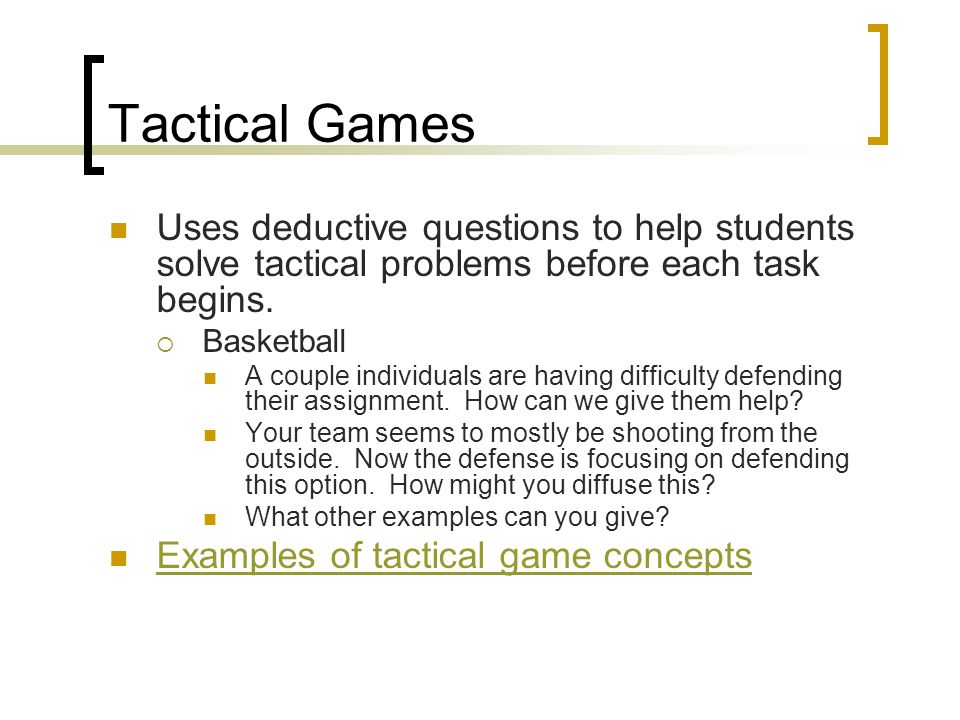 Tactical Games Uses deductive questions to help students solve tactical problems before each task begins.