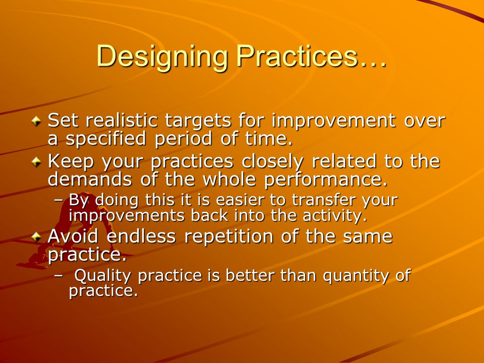 Designing Practices… Set realistic targets for improvement over a specified period of time.