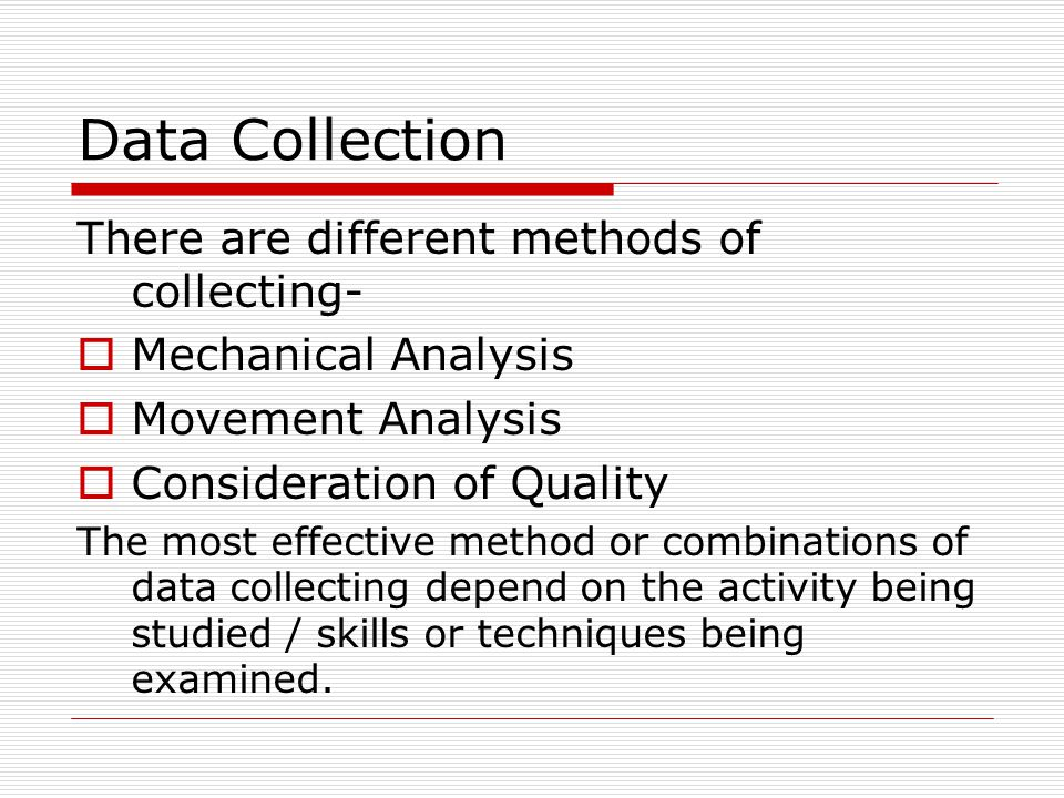 Data Collection There are different methods of collecting-