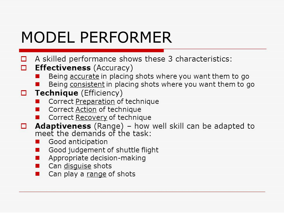 MODEL PERFORMER A skilled performance shows these 3 characteristics: