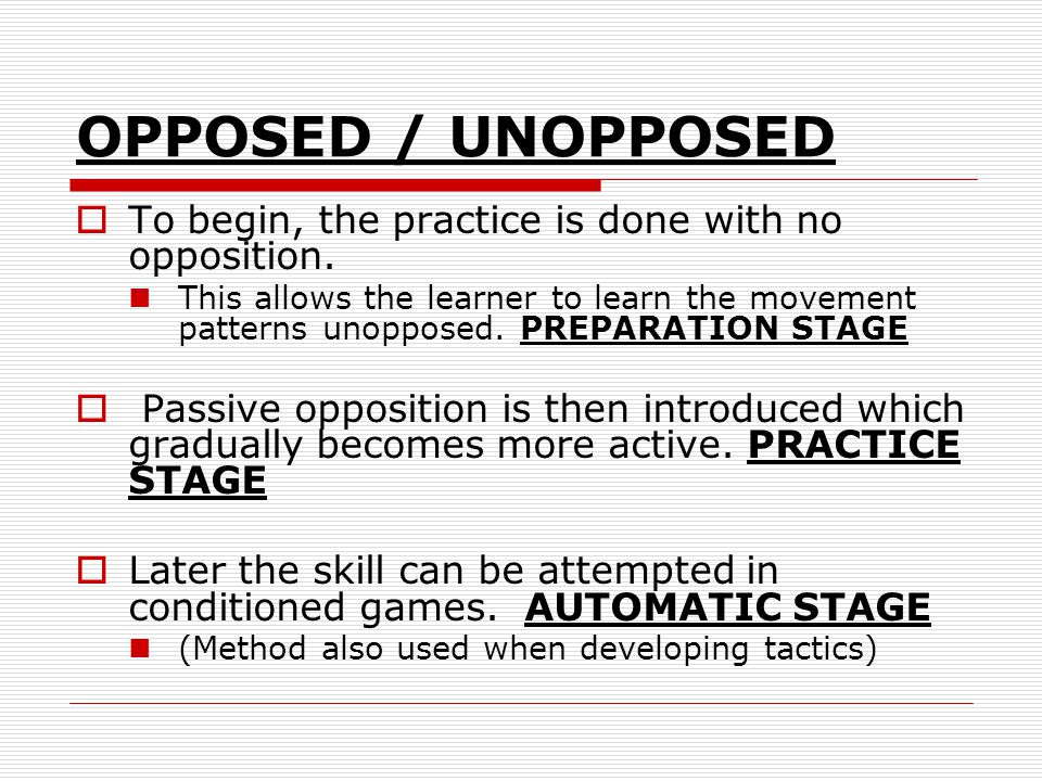 OPPOSED / UNOPPOSED To begin, the practice is done with no opposition.