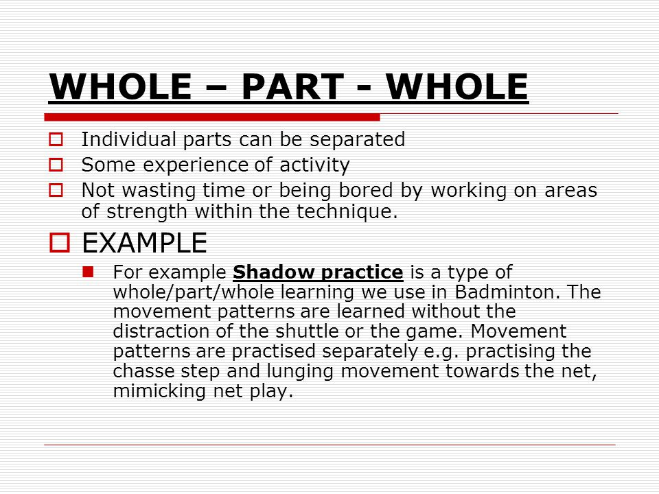 WHOLE – PART - WHOLE EXAMPLE Individual parts can be separated