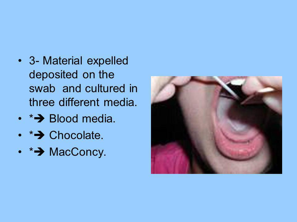 3- Material expelled deposited on the swab and cultured in three different media.