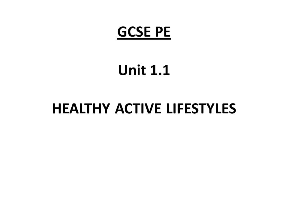GCSE PE Unit 1.1 HEALTHY ACTIVE LIFESTYLES