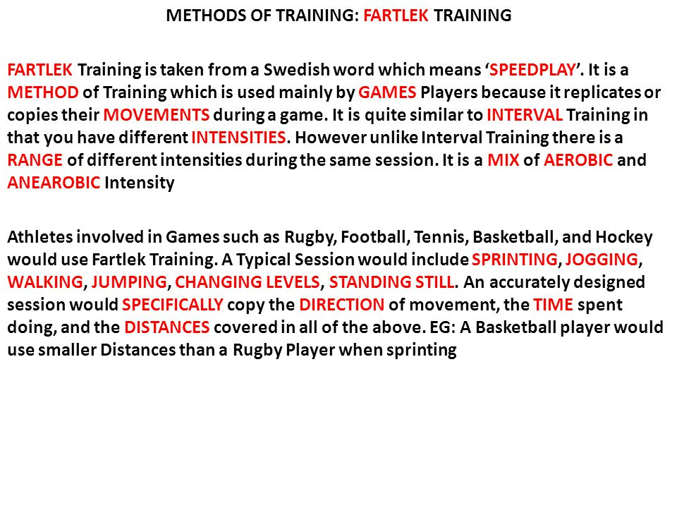 METHODS OF TRAINING: FARTLEK TRAINING FARTLEK Training is taken from a Swedish word which means 'SPEEDPLAY'.