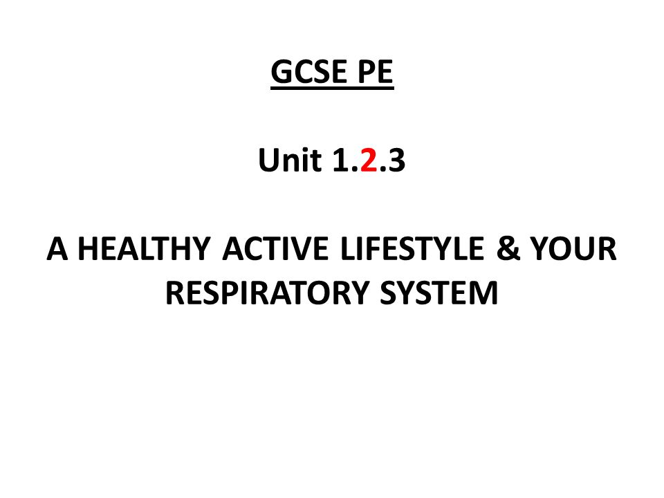 GCSE PE Unit A HEALTHY ACTIVE LIFESTYLE & YOUR RESPIRATORY SYSTEM