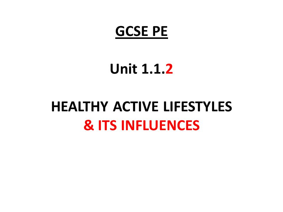 GCSE PE Unit 1.1.2 HEALTHY ACTIVE LIFESTYLES & ITS INFLUENCES